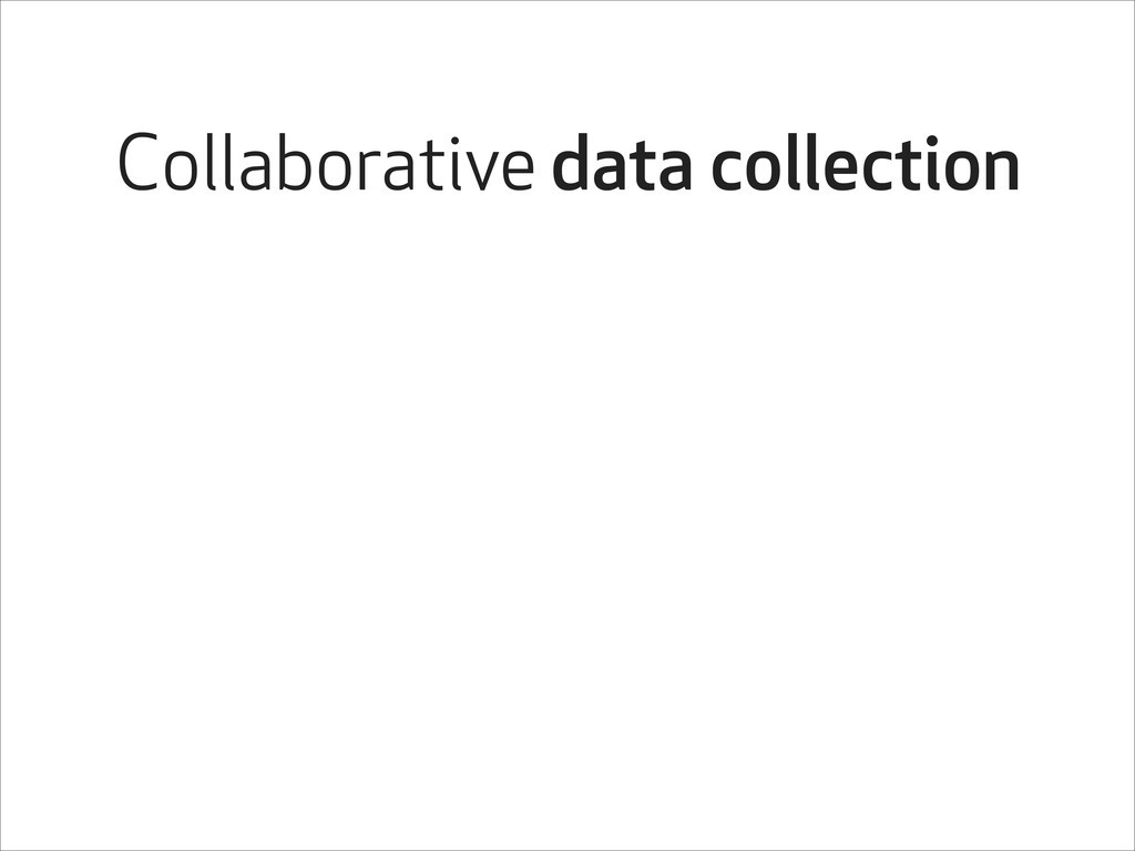Collaborative data collection
