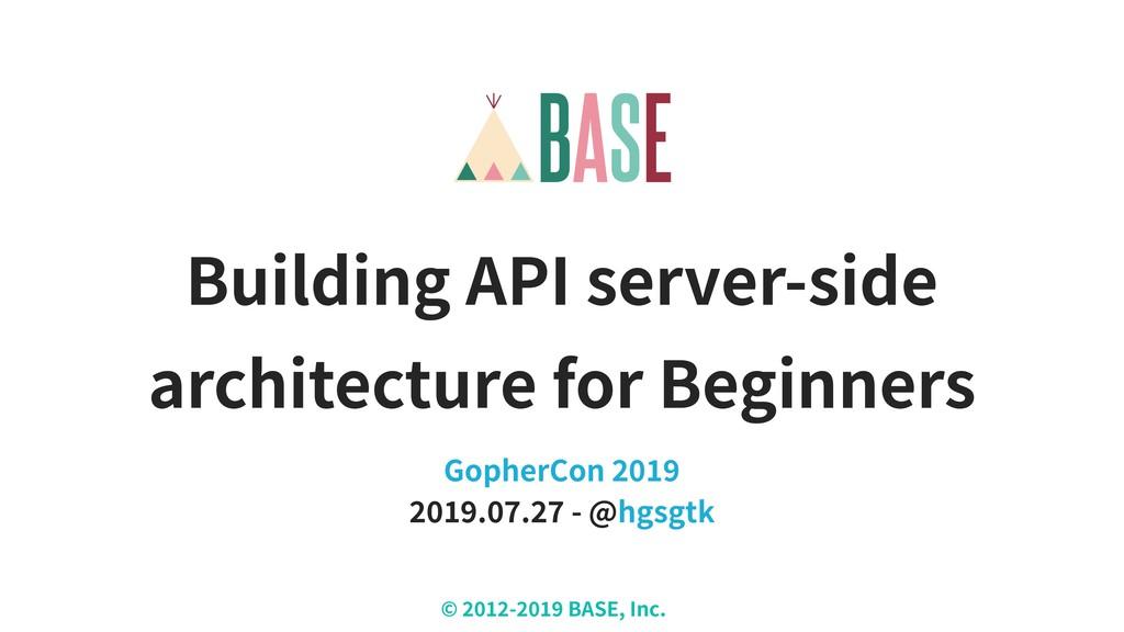 © - BASE, Inc. Building API server-side archite...