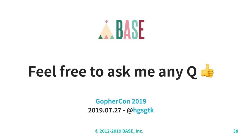 © - BASE, Inc. Feel free to ask me any Q  Gophe...