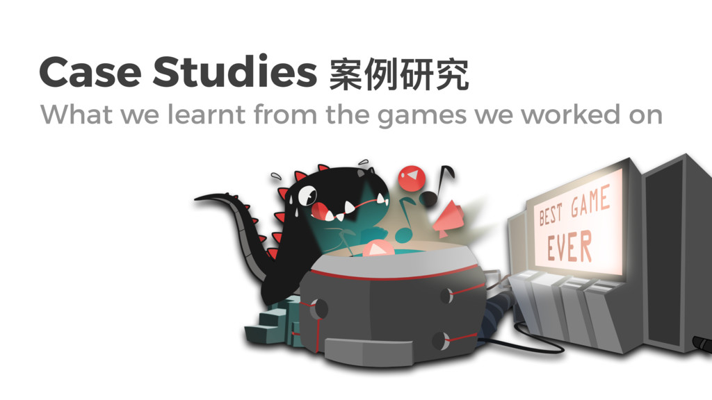 Case Studies ໜֺᎸᑪ What we learnt from the games...