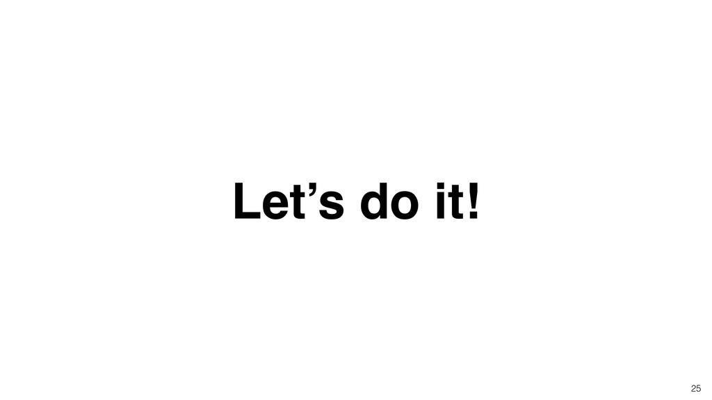 Let's do it! 25