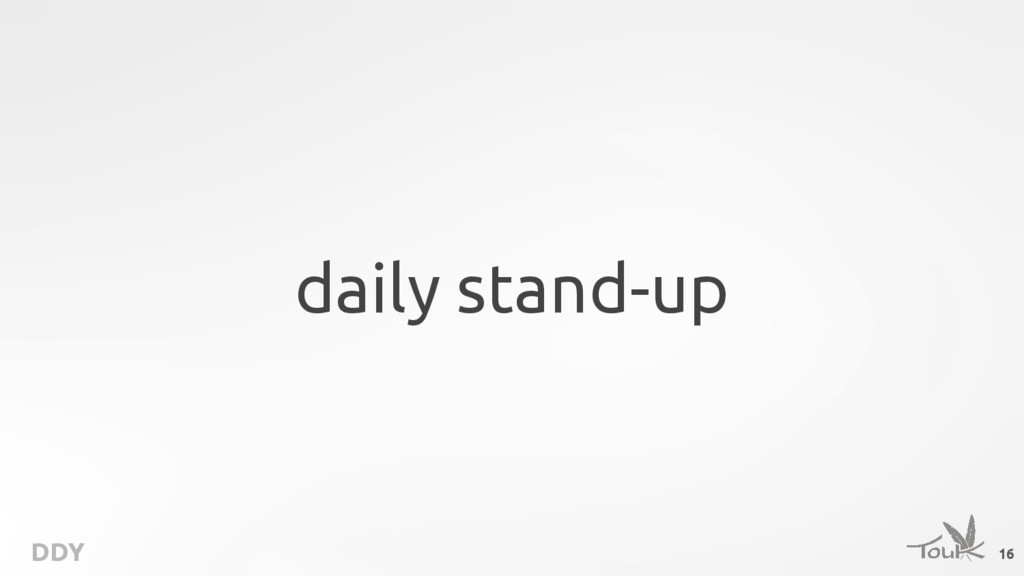 DDY daily stand-up 16