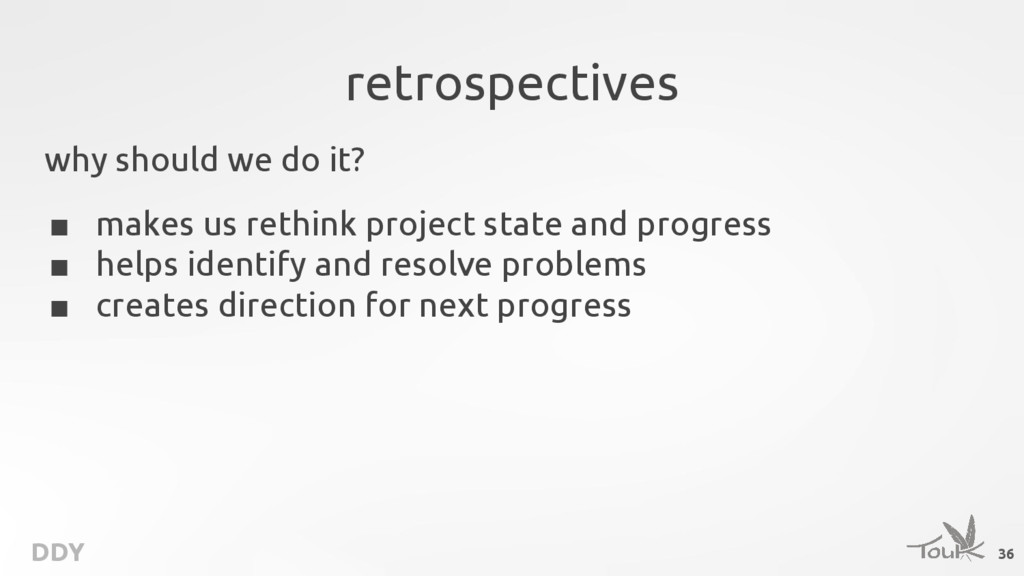 DDY retrospectives why should we do it? ■ makes...