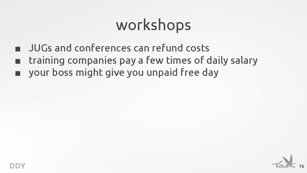DDY workshops ■ JUGs and conferences can refund...