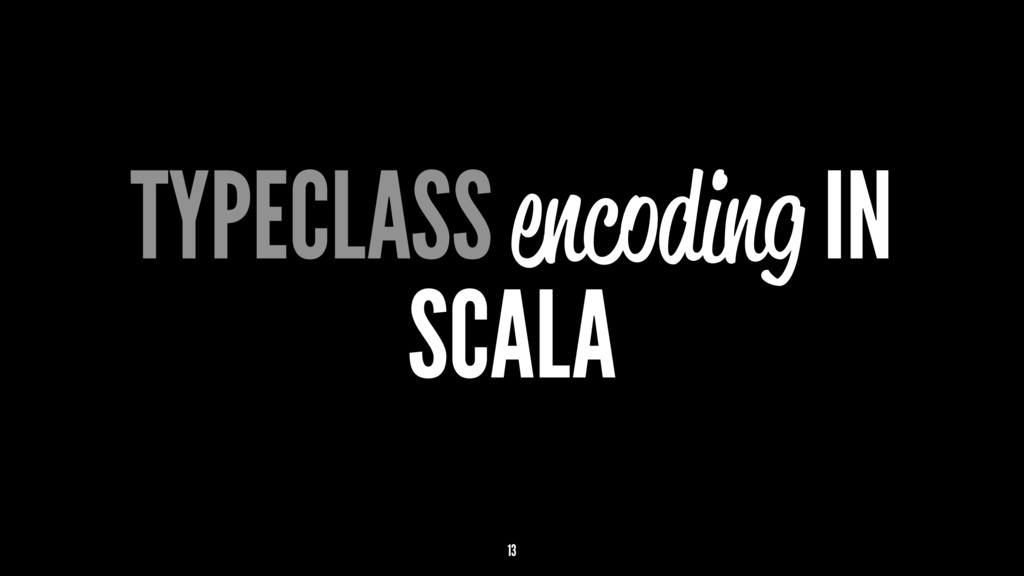 TYPECLASS encoding IN SCALA 13