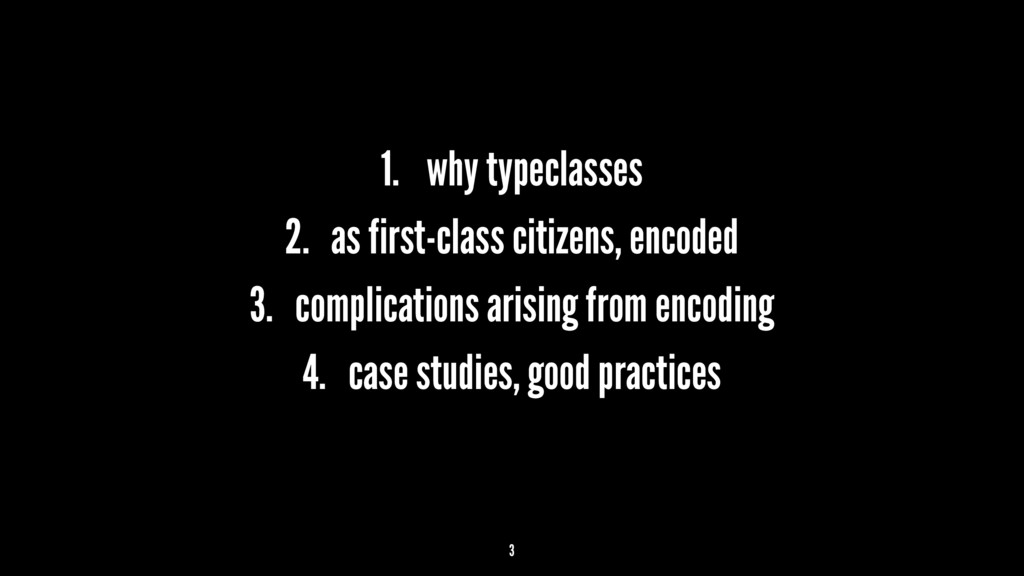 1. why typeclasses 2. as first-class citizens, ...