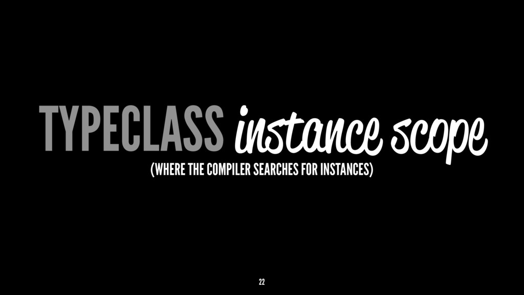 TYPECLASS instance scope (WHERE THE COMPILER SE...