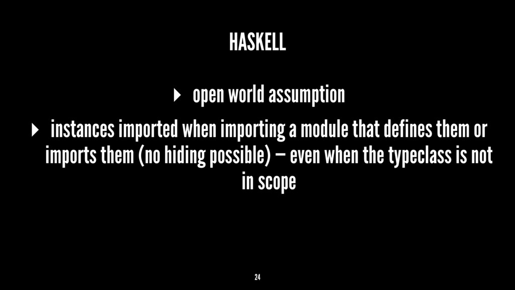 HASKELL ▸ open world assumption ▸ instances imp...