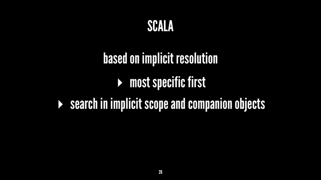 SCALA based on implicit resolution ▸ most speci...