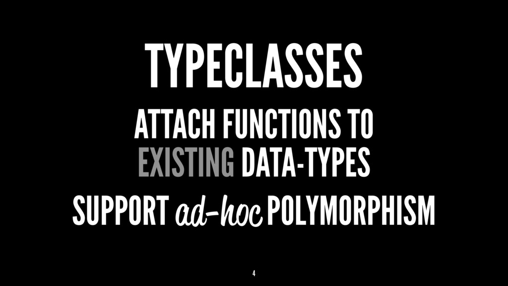 TYPECLASSES ATTACH FUNCTIONS TO EXISTING DATA-T...
