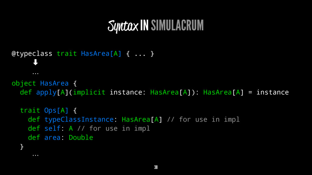 Syntax IN SIMULACRUM @typeclass trait HasArea[A...