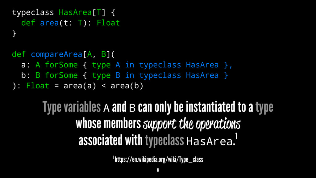 typeclass HasArea[T] { def area(t: T): Float } ...