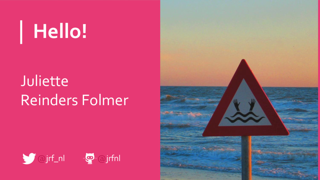 Hello! Juliette Reinders Folmer @jrf_nl @jrfnl