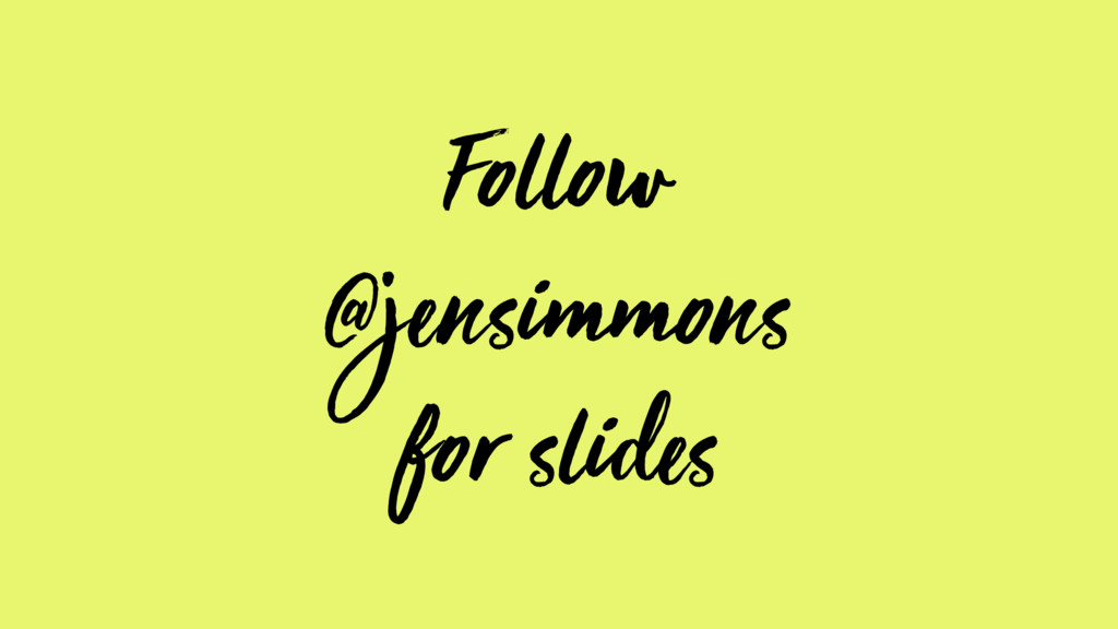 Follow @jensimmons for slides