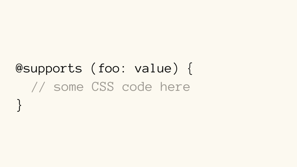 @supports (foo: value) { // some CSS code here }