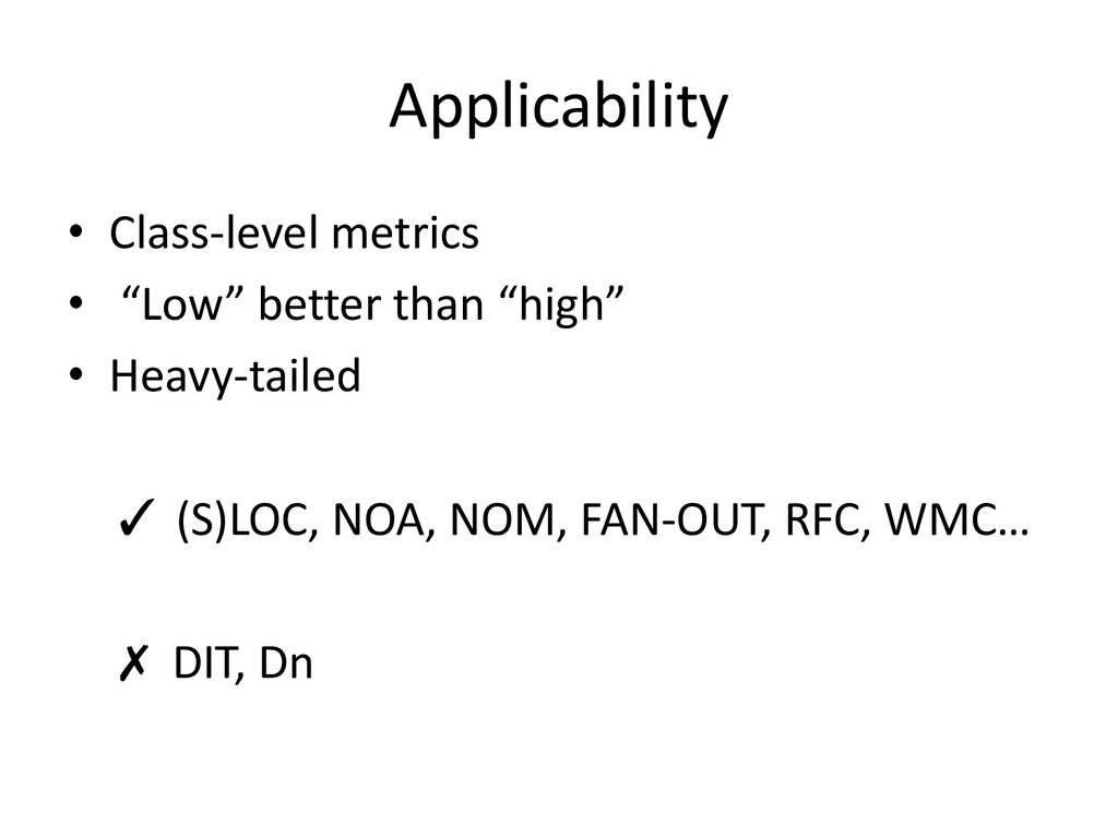 Applicability • Class-level metrics • Low bette...