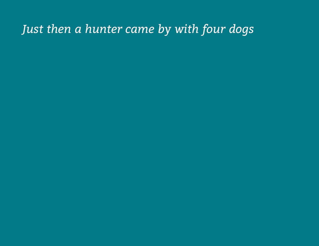 Just then a hunter came by with four dogs Just ...