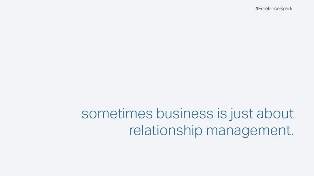 #FreelanceSpark sometimes business is just abou...
