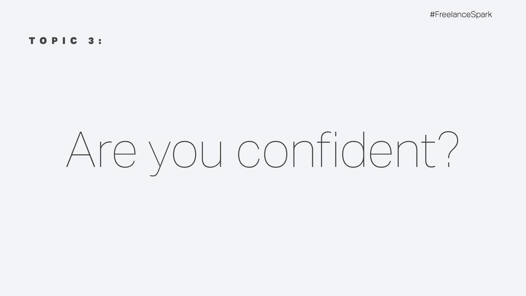 #FreelanceSpark T O P I C 3 : Are you confident?