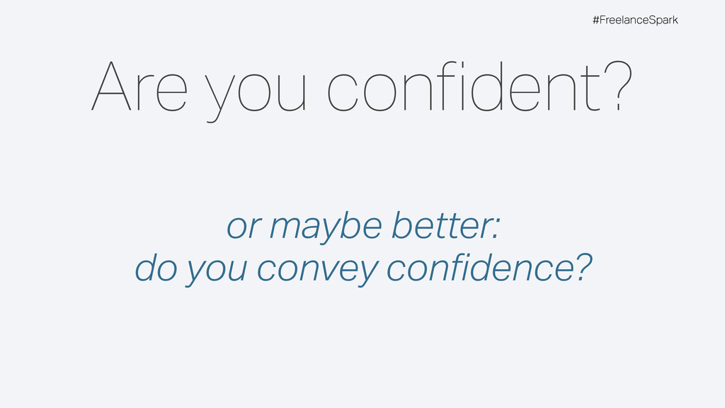 #FreelanceSpark Are you confident? or maybe bett...