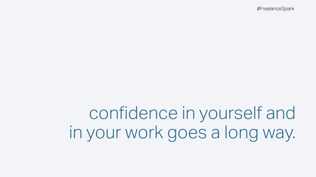 #FreelanceSpark confidence in yourself and in yo...