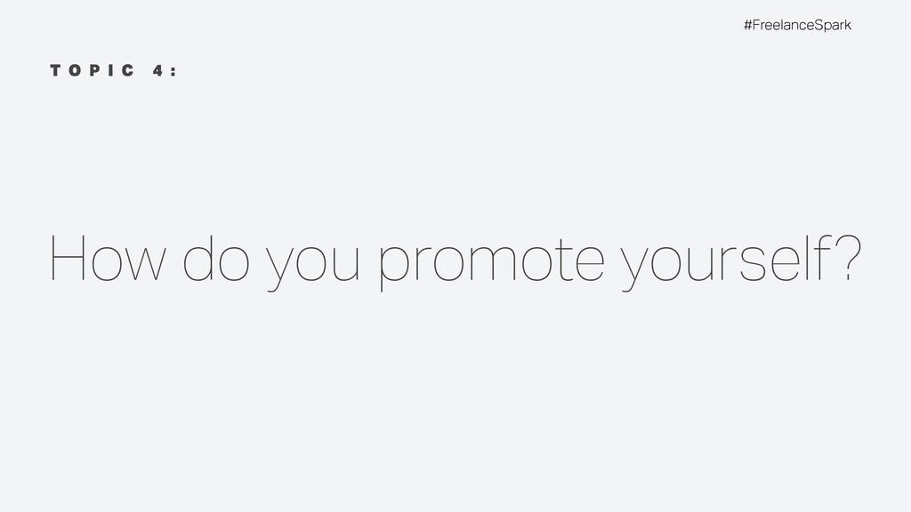 #FreelanceSpark T O P I C 4 : How do you promot...