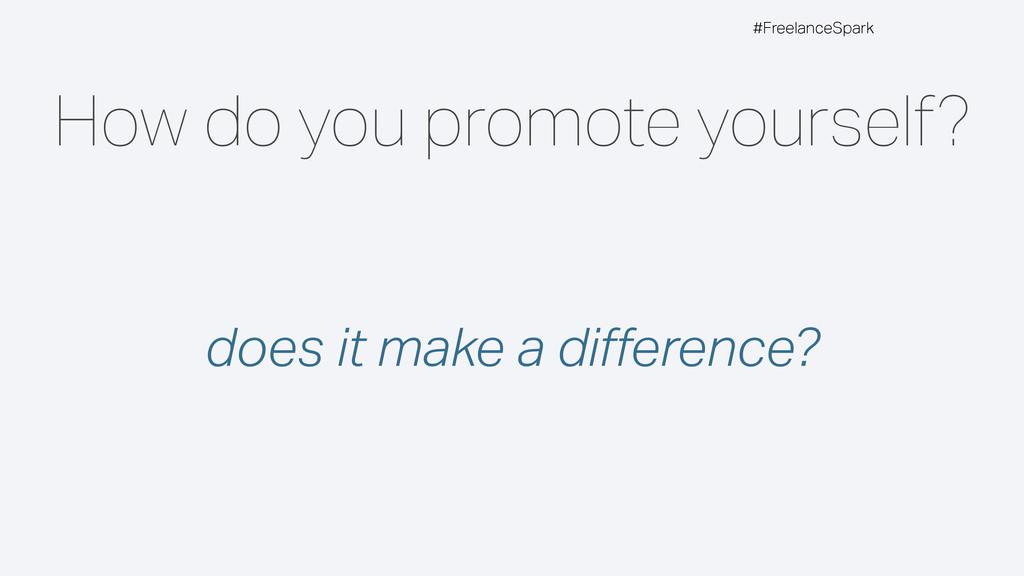 #FreelanceSpark How do you promote yourself? do...