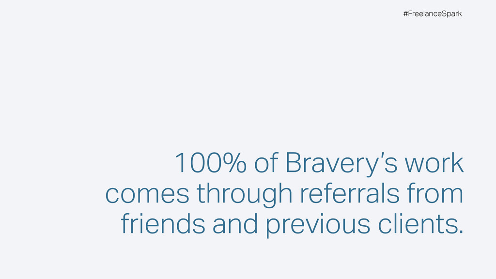 #FreelanceSpark 100% of Bravery's work comes th...