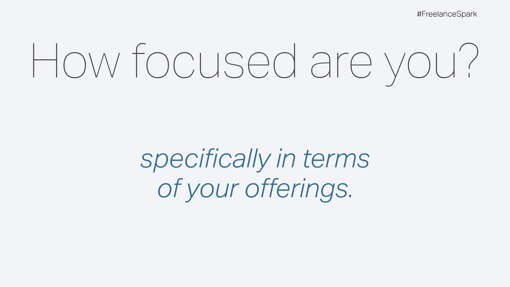 #FreelanceSpark How focused are you? specificall...