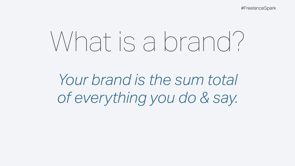 #FreelanceSpark What is a brand? Your brand is ...