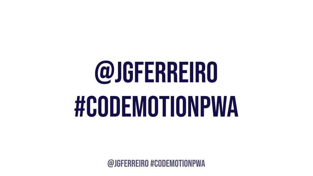 @JGFERREIRO @JGFERREIRO #CODEMOTIONPWA #CODEMOT...
