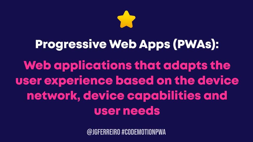 @JGFERREIRO #CODEMOTIONPWA Web applications tha...