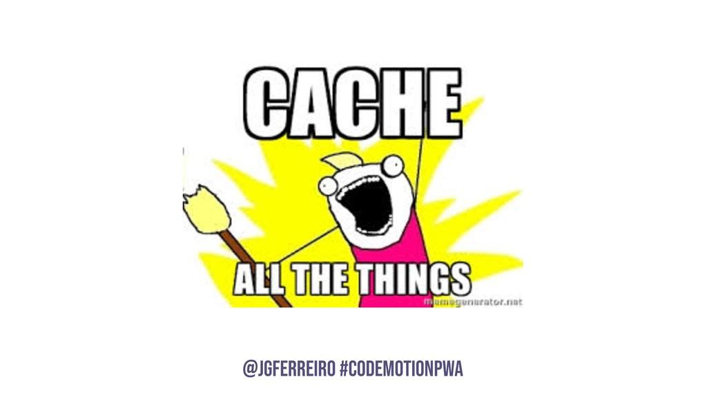 @JGFERREIRO @JGFERREIRO #codemotionpwa