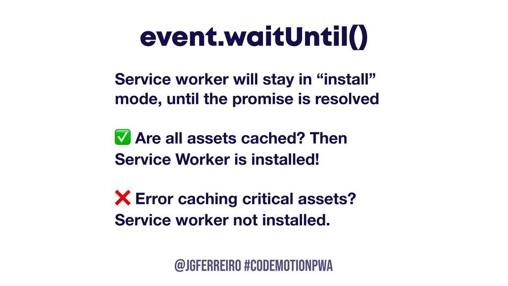 @JGFERREIRO @JGFERREIRO #codemotionpwa event.wa...