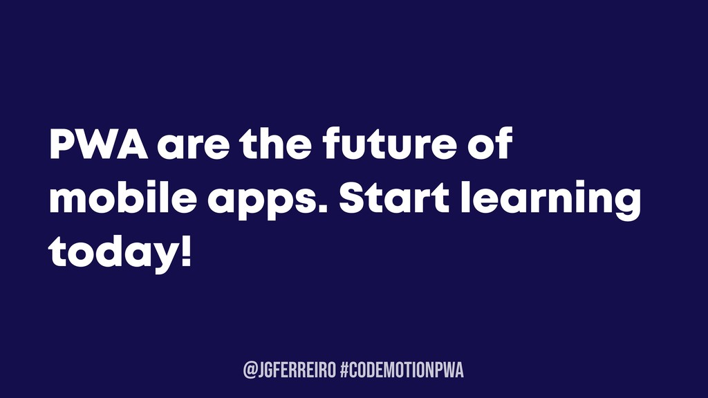 @JGFERREIRO #CODEMOTIONPWA PWA are the future o...