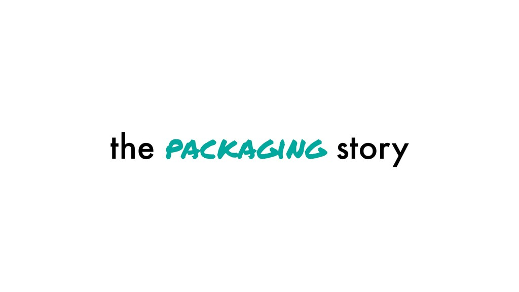 the packaging story