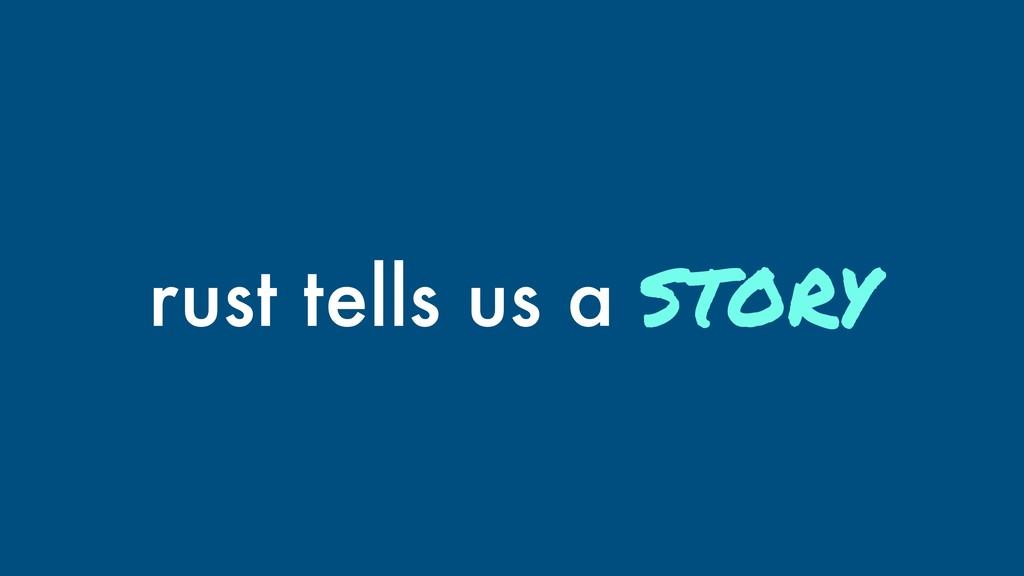 rust tells us a story