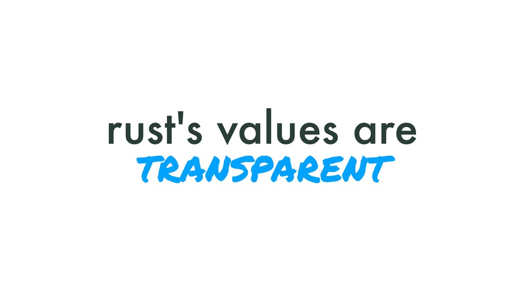 rust's values are transparent