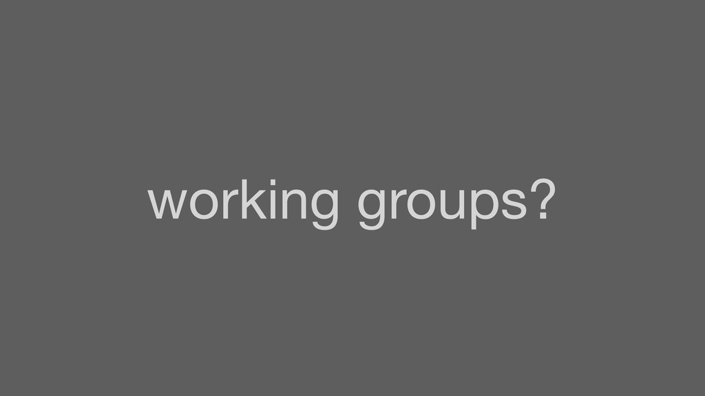 working groups?