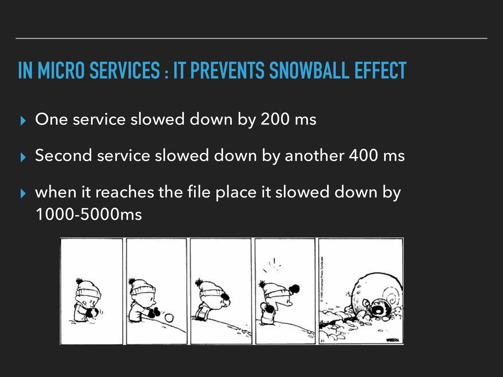 IN MICRO SERVICES : IT PREVENTS SNOWBALL EFFECT...