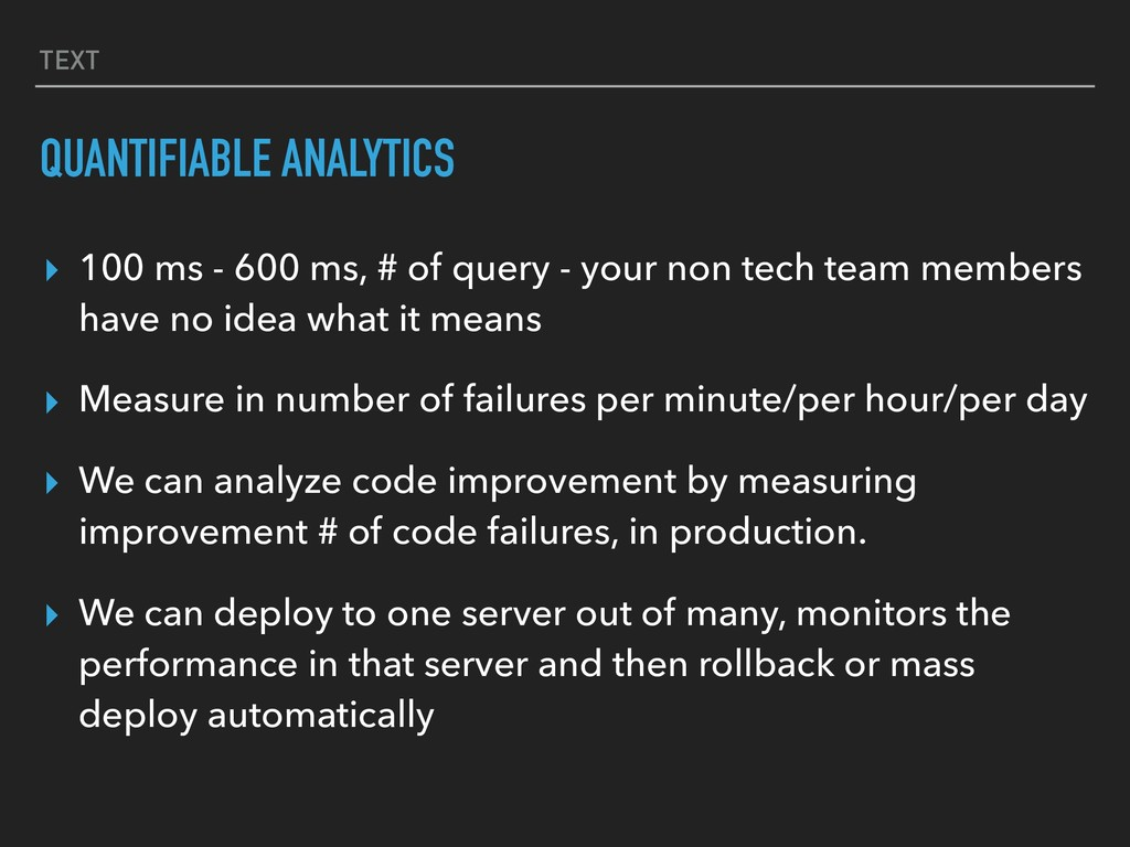 TEXT QUANTIFIABLE ANALYTICS ▸ 100 ms - 600 ms, ...
