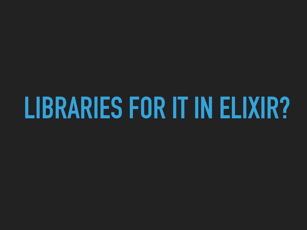 LIBRARIES FOR IT IN ELIXIR?