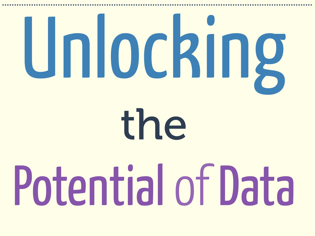 Unlocking the Potential of Data ..................