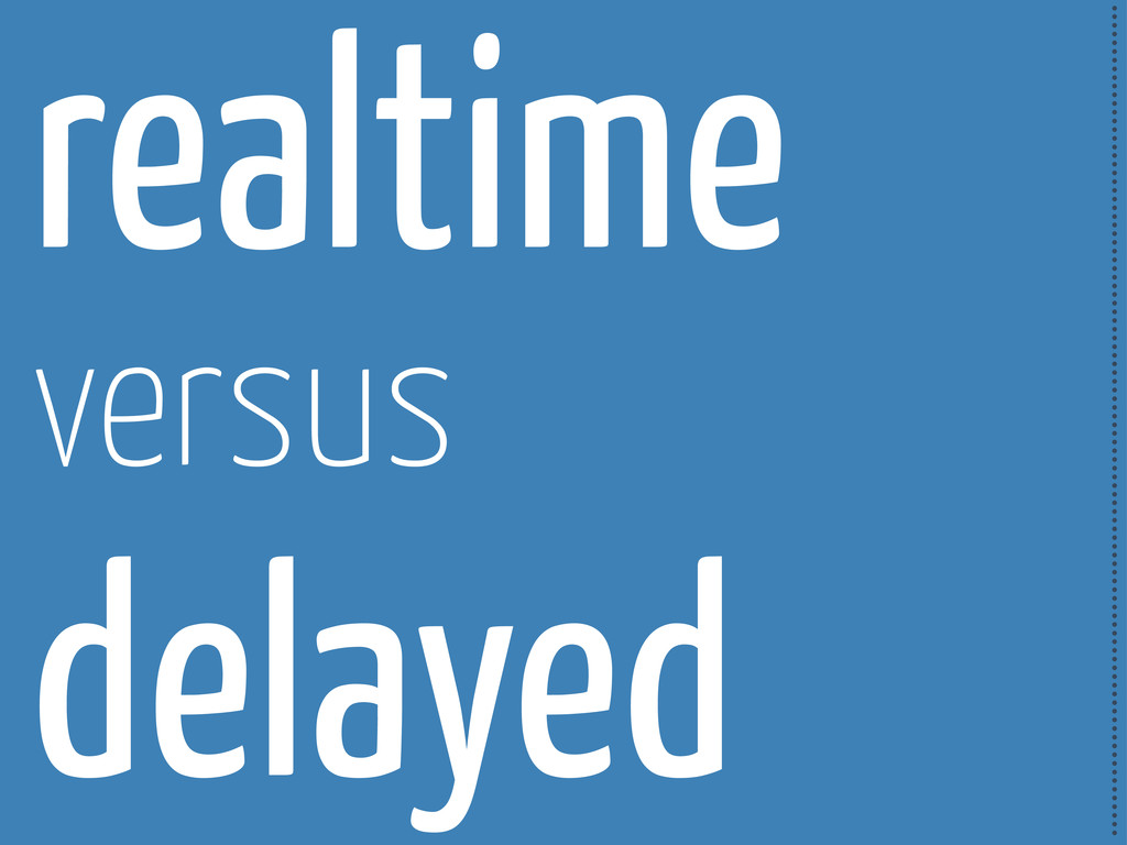 realtime versus delayed ..........................