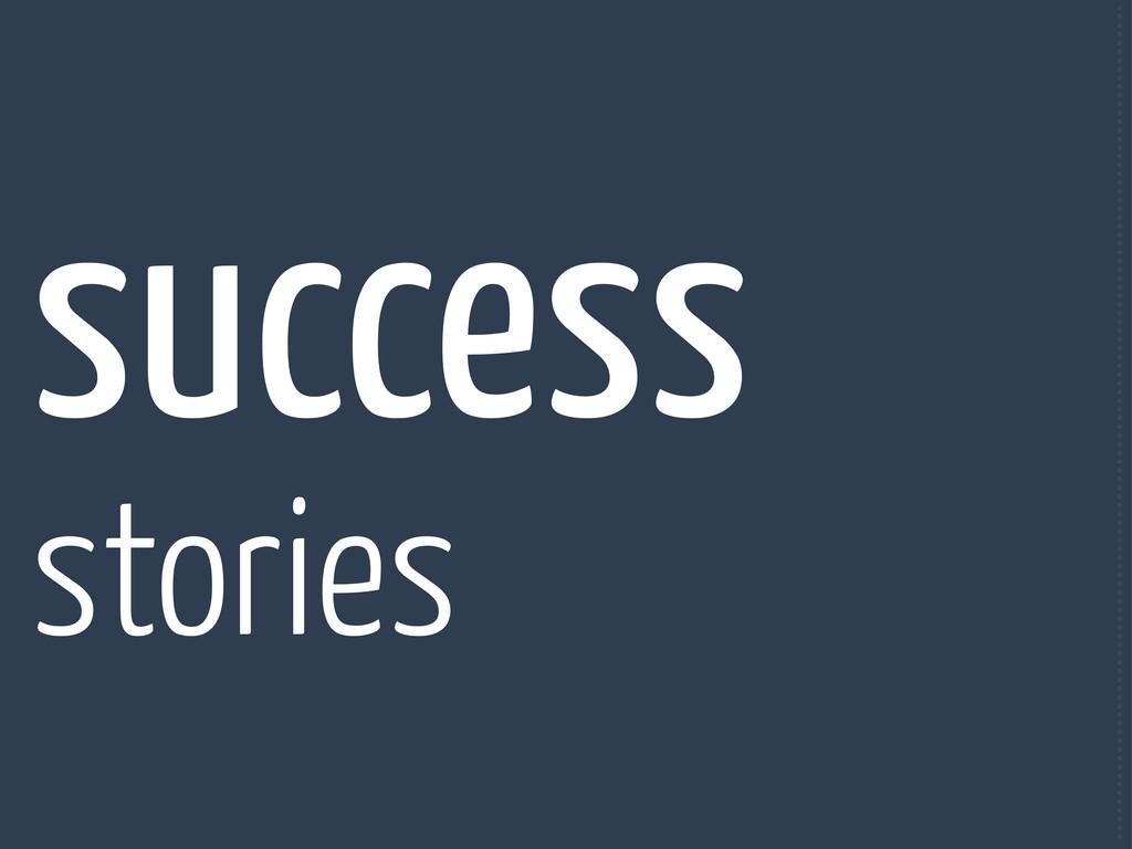 success stories ..................................
