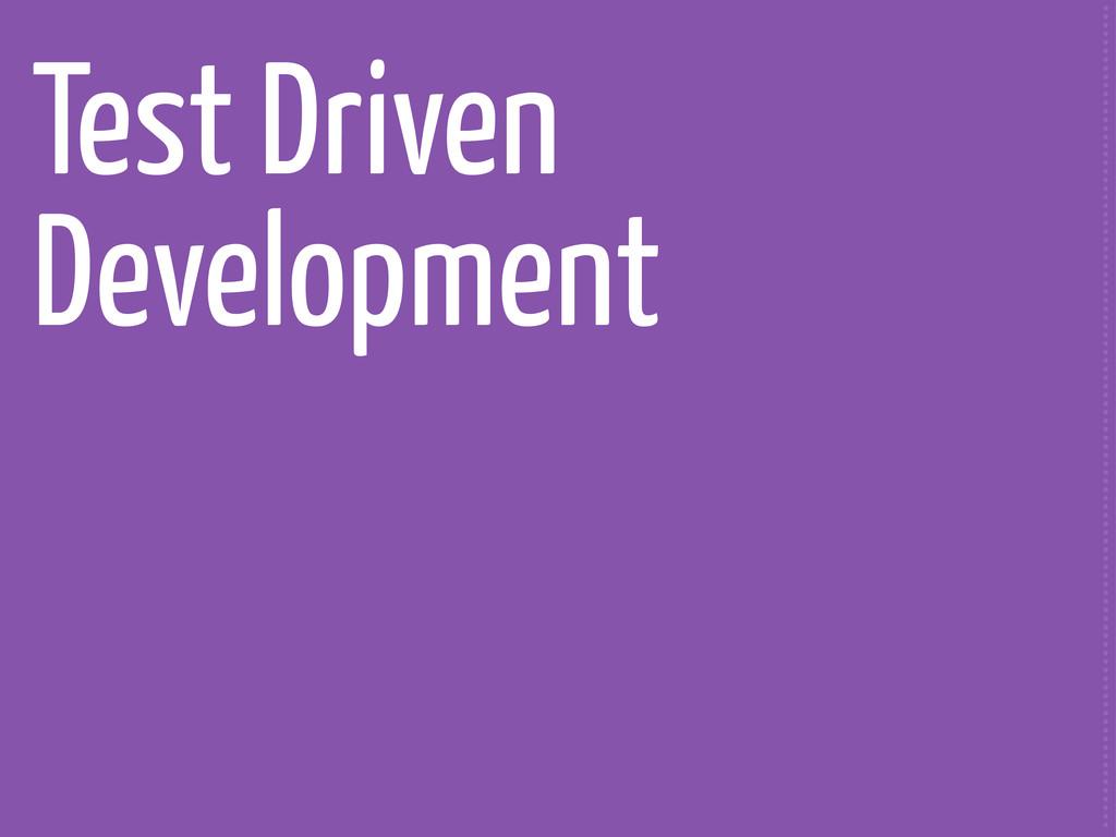 Test Driven Development ..........................
