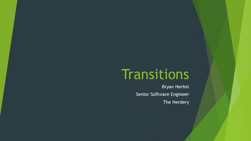 Transitions Bryan Herbst Senior Software Engine...