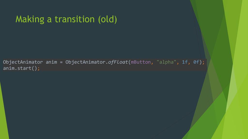 Making a transition (old) ObjectAnimator anim =...