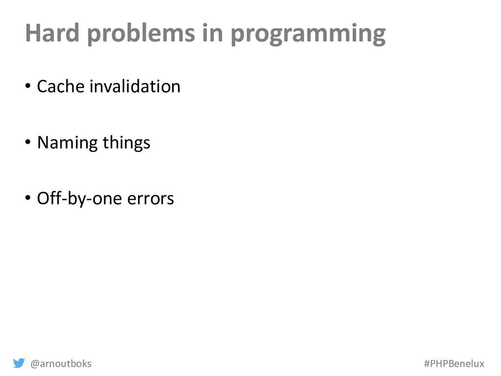 @arnoutboks #PHPBenelux Hard problems in progra...