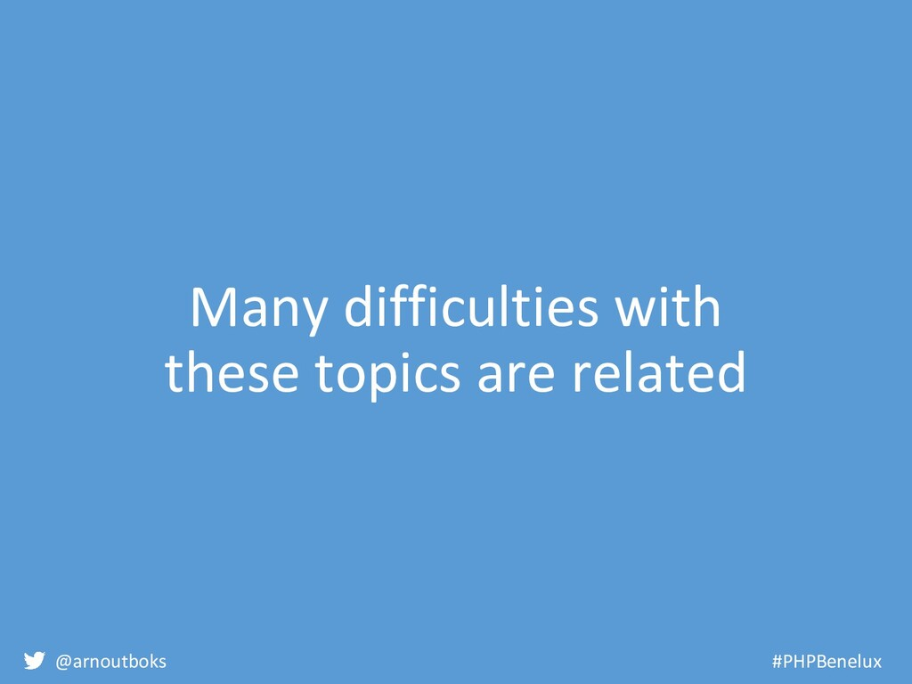 @arnoutboks #PHPBenelux Many difficulties with ...